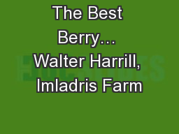The Best Berry� Walter Harrill, Imladris Farm