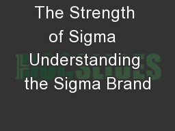 The Strength of Sigma  Understanding the Sigma Brand PowerPoint PPT Presentation