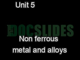 Unit 5                                                         Non ferrous metal and alloys