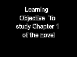 Learning  Objective  To study Chapter 1 of the novel