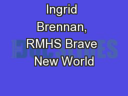 Ingrid Brennan, RMHS Brave New World