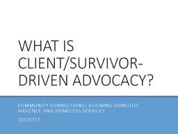 WHAT IS CLIENT/SURVIVOR- DRIVEN ADVOCACY?
