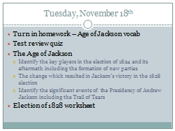 Tuesday, November 18 th Turn in homework � Age of Jackson vocab