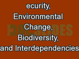 Food  S ecurity, Environmental Change, Biodiversity, and Interdependencies