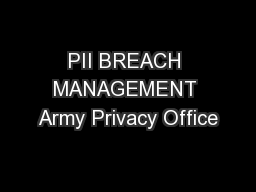 PII BREACH MANAGEMENT Army Privacy Office