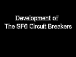 Development of The SF6 Circuit Breakers PowerPoint Presentation, PPT - DocSlides