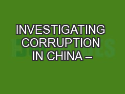 INVESTIGATING CORRUPTION IN CHINA –