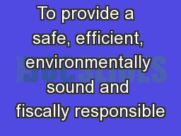 To provide a  safe, efficient, environmentally sound and fiscally responsible