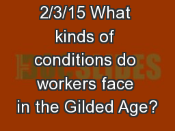 Warm-up  2/3/15 What kinds of conditions do workers face in the Gilded Age?