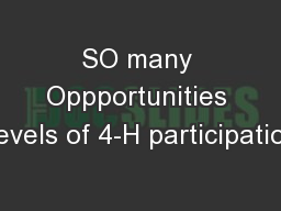 SO many Oppportunities Levels of 4-H participation
