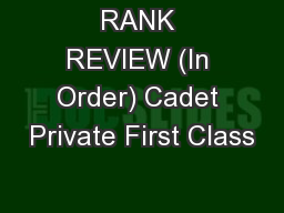 RANK REVIEW (In Order) Cadet Private First Class