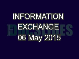 INFORMATION EXCHANGE 06 May 2015