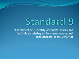 Standard 9 The student will identify key events, issues, and individuals relating to the causes, co