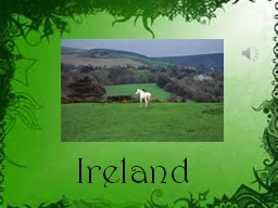 Ireland  Ireland   Is an island off Western Europe. It is located in the Atlantic Ocean.