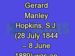 Reverend Father Gerard Manley Hopkins, S.J. (28 July 1844 – 8 June 1889) was an English poet, Rom