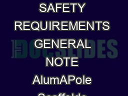 ALUMAPOLE SCAFFOLDING SYSTEM SETUP INSTRUCTIONS  IMPORTANT MANUFACTURER SAFETY REQUIREMENTS GENERAL NOTE AlumAPole Scaffolds shall be erected and dismantled by a competent person only who shall a Insp