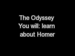 The Odyssey You will: learn about Homer