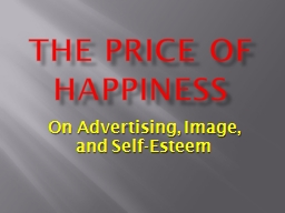 The Price of Happiness On Advertising, Image, and Self-Esteem