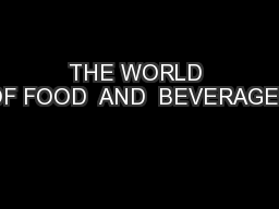 THE WORLD OF FOOD  AND  BEVERAGES