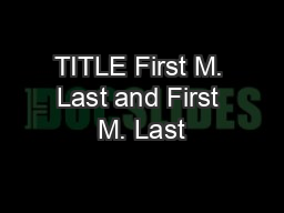 TITLE First M. Last and First M. Last