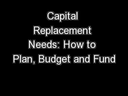 Capital Replacement Needs: How to Plan, Budget and Fund