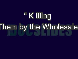 � K illing Them by the Wholesale�