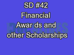 SD #42 Financial Awar ds and other Scholarships