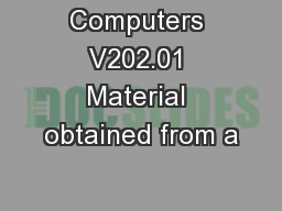 Computers V202.01 Material obtained from a