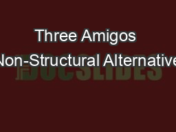 Three Amigos Non-Structural Alternative