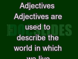 More Adjectives  Adjectives are used to describe the world in which we live. PowerPoint PPT Presentation