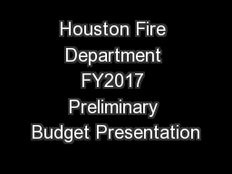Houston Fire Department FY2017 Preliminary Budget Presentation