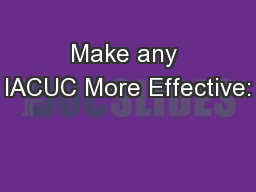 Make any IACUC More Effective: