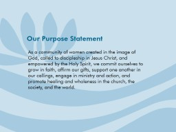 Our Purpose Statement As a community of women created in the image of God, called to discipleship i