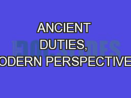 ANCIENT DUTIES, MODERN PERSPECTIVES: