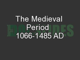 The Medieval Period  1066-1485 AD