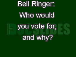 Bell Ringer:  Who would you vote for, and why?