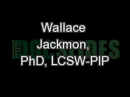 Wallace Jackmon, PhD, LCSW-PIP PowerPoint PPT Presentation