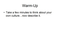 Warm-Up Take a few minutes to think about your own culture…now describe it.