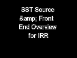 SST Source & Front  End Overview for IRR