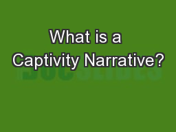 What is a Captivity Narrative? PowerPoint PPT Presentation