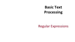 Basic Text Processing Regular Expressions