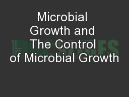 Microbial Growth and The Control of Microbial Growth PowerPoint PPT Presentation