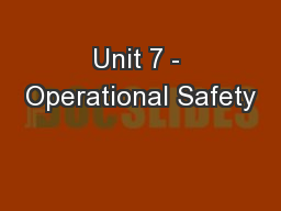 Unit 7 - Operational Safety