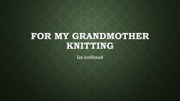 For my grandmother knitting