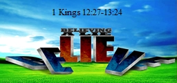 1 Kings  12:27-13:24 The King's selfish error