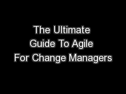 The Ultimate Guide To Agile For Change Managers PDF document - DocSlides