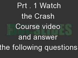 Bell Work 4.1  Prt . 1 Watch the Crash Course video and answer the following questions: