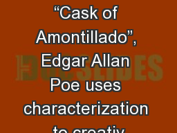 "In the short story, the ""Cask of Amontillado"", Edgar Allan Poe uses characterization to creativ"