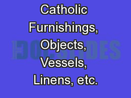Catholic Furnishings, Objects, Vessels, Linens, etc.