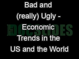 The Good, Bad and (really) Ugly - Economic Trends in the US and the World